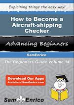 How to Become a Aircraft-shipping Checker