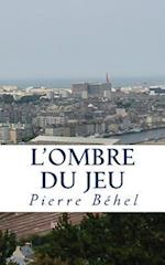 L'Ombre Du Jeu af Pierre Behel