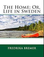 The Home; Or, Life in Sweden