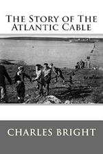 The Story of the Atlantic Cable af Charles Bright