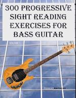 300 Progressive Sight Reading Exercises for Bass Guitar
