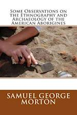 Some Observations on the Ethnography and Archaeology of the American Aborigines af Samuel George Morton