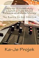 How to Successfully Launch a Indie Music Release and Make Money