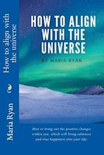 How to Align Yourself with the Universe