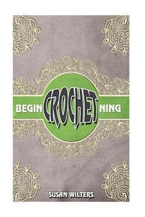 Bog, paperback Beginning Crochet af Susan Wilters