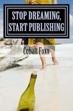 Stop Dreaming, Start Publishing af Cobalt Foxx