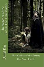The Witches of the Forest; The Final Battle. af MR Darrel R. Day Jr