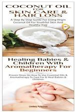 Coconut Oil for Skin Care & Hair Loss & Healing Babies and Children with Aromatherapy for Beginners