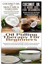 Coconut Oil for Skin Care & Hair Loss & Coconut Oil & Weight Loss for Beginners & Oil Pulling Therapy for Beginners