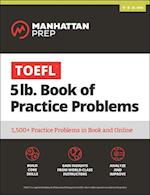 Manhattan Prep TOEFL 5lb Book of Practice Problems (Manhattan Prep)