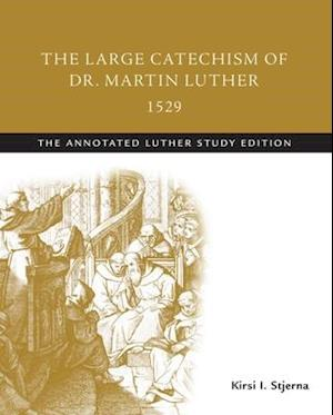 Large Catechism of  Dr. Martin Luther, 1529 af Martin Luther, Kirsi I. Stjerna