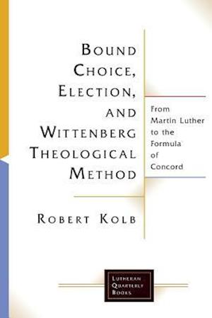 Bog, paperback Bound Choice, Election, and Wittenberg Theological Method af Robert Kolb