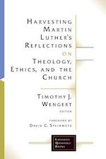 Harvesting Martin Luther's Reflections on Theology, Ethics, and the Church af J. Wengert Timothy