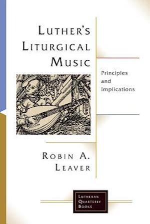 Bog, paperback Luther's Liturgical Music af Robin A. Leaver