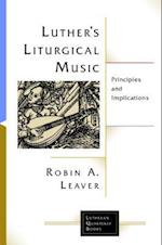 Luther's Liturgical Music (Lutheran Quarterly Books)