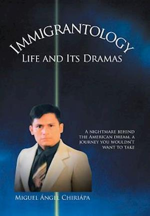 Bog, hardback Immigrantology: Life and Its Dramas af Miguel Angel Chiriapa