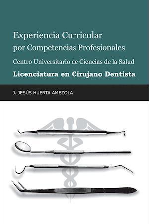 Experiencia Curricular Por Competencias Profesionales Centro Universitario De Ciencias De La Salud Licenciatura En Cirujano Dentista