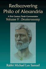 Rediscovering Philo of Alexandria. a First Century Torah Commentator, Volume V - Deuteronomy (Deuteronomy, nr. 5)