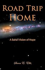 Road Trip Home - A Bahá'í Vision of Hope