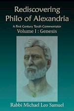 Rediscovering Philo of Alexandria: A First Century Torah Commentator Volume I: Genesis