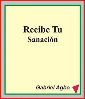 Recibe Tu Sanacion af Gabriel Agbo