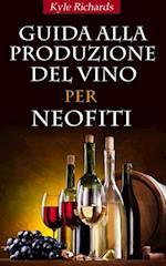Guida Alla Produzione Del Vino Per Neofiti af Kyle Richards