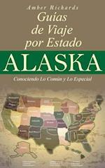 Alaska - Libro De Viajes Por Estados - Conociendo Lo Comun Y Lo Esencial