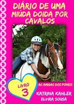 Diario de uma Miuda Doida por Cavalos - Livro 3 : As Amigas dos Poneis