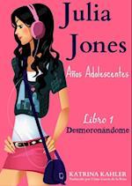 Julia Jones - Los Anos Adolescentes - Libro 1: Desmoronandome