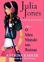 Julia Jones - A Fase da Adolescencia - Livro 1 - O Meu Mundo em Ruinas