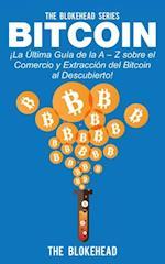 Bitcoin !La Ultima Guia de la A - Z sobre el Comercio  y Extraccion del Bitcoin, al Descubierto!