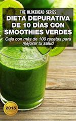 Dieta depurativa de 10 dias con smoothies verdes: Caja con mas de 100 recetas para mejorar tu salud