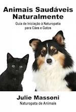 Animais Saudaveis Naturalmente Guia de Iniciacao a Naturopatia para Caes e Gatos af Julie Massoni