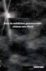 Brisez les maledictions generationnelles: reclamez votre liberte