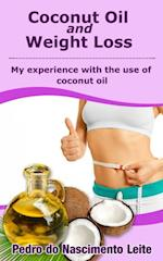 Coconut Oil and Weight Loss: My experience with the use of coconut oil af Pedro do Nascimento Leite