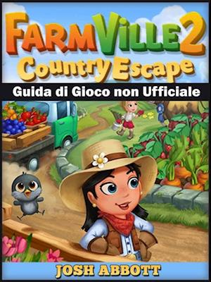 Farmville 2 Country Escape Guida di Gioco non Ufficiale af Hiddenstuff Entertainment
