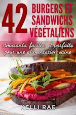 42 Burgers et Sandwichs Vegetaliens: Amusants, faciles, et parfaits pour une alimentation saine af Kelli Rae