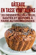 Gateaux en tasse vegetaliens : 20 desserts delicieux, santes et rapides a faire au micro-ondes af Kelli Rae