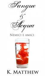 Nemici e amici (Sangue e Acqua vol.2) af K. Matthew