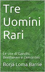 Tre Uomini Rari. Le vite di Gandhi, Beethoven e Cervantes. af Borja Loma Barrie