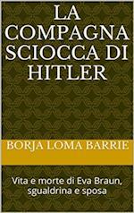 La compagna sciocca di Hitler. Vita e morte di Eva Braun, sgualdrina e sposa af Borja Loma Barrie
