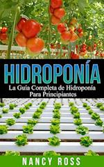 Hidroponia: La Guia Completa de Hidroponia Para Principiantes