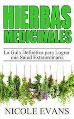 HIERBAS MEDICINALES:  La Guia Definitiva para Lograr una Salud Extraordinaria
