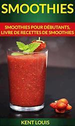 Smoothies : Smoothies pour debutants, livre de recettes de smoothies