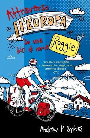 Attraverso l'Europa su una bici di nome Reggie af Andrew P. Sykes