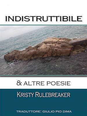 Indistruttibile & altre poesie af Kristy Rulebreaker