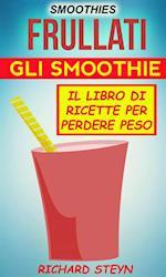 Smoothies: Frullati: Gli smoothie: Il libro di ricette per perdere peso