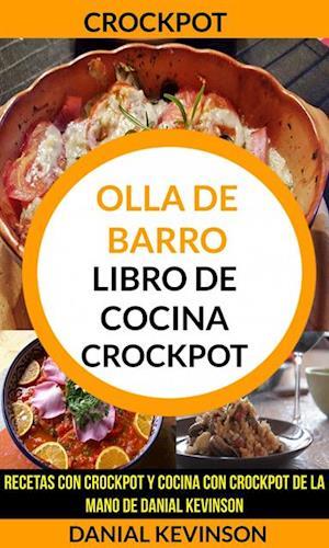 Crockpot: Olla De Barro: Libro de cocina Crockpot: recetas con Crockpot y cocina con Crockpot de la mano de Danial Kevinson af Danial Kevinson