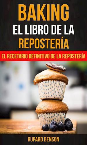 Baking: El libro de la Reposteria: El recetario definitivo de la Reposteria