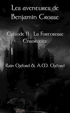 Les aventures de Benjamin Crosse. Episode II : La forteresse ensorcelee af Rain Oxford
